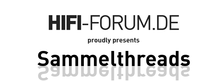 HiFi-Forum proudly presents: Sammelthreads